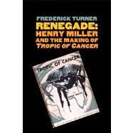 Renegade; Henry Miller and the Making of