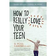 How to Really Love Your Teen by Campbell, Ross, 9780781412513