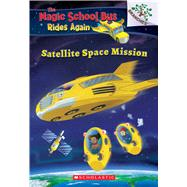 Satellite Space Mission (The Magic School Bus: Rides Again: A Branches Book) by Anderson, Annmarie; Artful Doodlers Ltd., 9781338262513