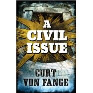 A Civil Issue by Fange, Curt Von, 9781432832513