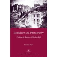 Baudelaire and Photography: Finding the Painter of Modern Life by Raser,Timothy, 9781909662513