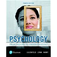 Psychology From Inquiry to Understanding by Lilienfeld, Scott O.; Lynn, Steven; Namy, Laura L., 9780134552514
