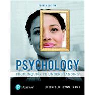 Psychology From Inquiry to Understanding by Lilienfeld, Scott O.; Lynn, Steven J.; Namy, Laura L., 9780134552514