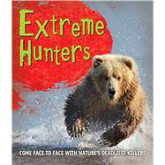 Extreme Hunters Come face to face with nature's deadliest killers by Unknown, 9780753472514