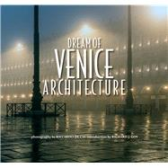 Dream of Venice Architecture by De Cal, Riccardo; Goy, Richard J., 9780990772514
