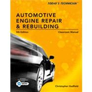Today's Technician: Automotive Engine Repair & Rebuilding, Classroom Manual and Shop Manual, Spiral bound Version by Hadfield, Chris, 9781133602514