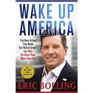Wake Up America The Nine Virtues That Made Our Nation Great--and Why We Need Them More Than Ever by Bolling, Eric, 9781250112514