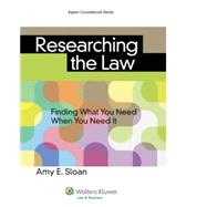 Researching the Law: Finding What You Need When You Need It by Sloan, Amy E., 9781454842514
