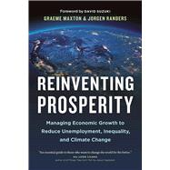 Reinventing Prosperity Managing Economic Growth to Reduce Unemployment, Inequality and Climate Change by Maxton,  Graeme; Randers, Jorgen  ; Suzuki, David, 9781771642514