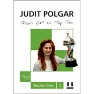 From GM to Top Ten Judit Polgar Teaches Chess 2 by Polgar, Judit, 9781907982514