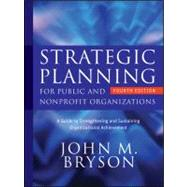 Strategic Planning for Public and Nonprofit Organizations: A Guide to Strengthening and Sustaining Organizational Achievement, 4th Edition by Bryson, John M., 9780470392515