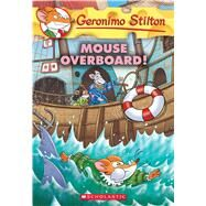 Mouse Overboard! (Geronimo Stilton #62) by Stilton, Geronimo, 9780545872515
