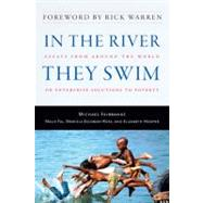In the River They Swim : Essays from Around the World on Enterprise Solutions to Poverty by Fairbanks, Michael, 9781599472515