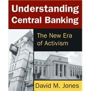 Understanding Central Banking: The New Era of Activism by Jones; David M., 9780765642516