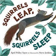 Squirrels Leap, Squirrels Sleep by Sayre, April Pulley; Jenkins, Steve, 9780805092516