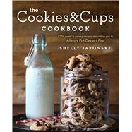 The Cookies & Cups Cookbook 125+ sweet & savory recipes reminding you to Always Eat Dessert First by Jaronsky, Shelly, 9781501102516