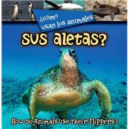 Cómo usan los animales sus aletas? / How Do Animals Use Their Flippers? by Stone, Lynn M., 9781627172516