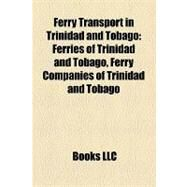 Ferry Transport in Trinidad and Tobago : Ferries of Trinidad and Tobago, Ferry Companies of Trinidad and Tobago by , 9781158042517