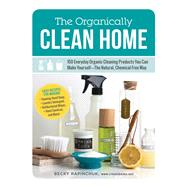 The Organically Clean Home by Rapinchuk, Becky, 9781440572517