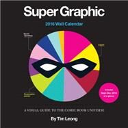 Super Graphic 2016 Calendar by Leong, Tim, 9781452142517