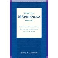 How Do Madhayamikas Think? by Tillemans, Tom J. F., 9781614292517