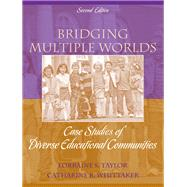 Bridging Multiple Worlds : Case Studies of Diverse Educational Communities by Taylor, Lorraine S.; Whittaker, Catharine R., 9780205582518