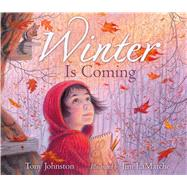Winter Is Coming : A Book of Days by Johnston, Tony; Lamarche, Jim, 9781442472518