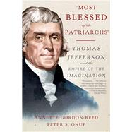 Most Blessed of the Patriarchs by Gordon-Reed, Annette; Onuf, Peter S., 9781631492518
