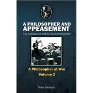A Philosopher and Appeasement: R. G. Collingwood and the Second World War by Johnson, Peter, 9781845402518