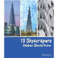 13 Skyscrapers Children Should Know by Finger, Brad, 9783791372518