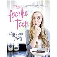 The Foodie Teen by Peters, Alessandra, 9780718182519
