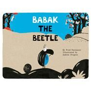 Babak the Beetle by Paronuzzi, Fred; Prigent, Andree, 9780735842519