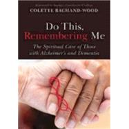 Do This, Remembering Me: The Spiritual Care of Those With Alzheimer's and Dementia by Bachand-wood, Colette; Crafton, Barbara Cawthorne, 9780819232519