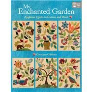 My Enchanted Garden: Applique' Quilts in Cotton and Wool by , 9781604682519