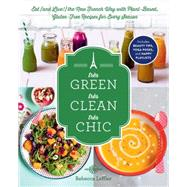 Tres Green, Tres Clean, Tres Chic: Eat (And Live!) the New French Way With Plant-based, Gluten-free Recipes for Every Season by Leffler, Rebecca, 9781615192519