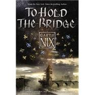 To Hold the Bridge by Nix, Garth, 9780062292520