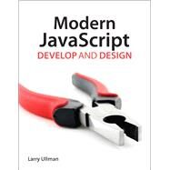 Modern JavaScript Develop and Design by Ullman, Larry, 9780321812520