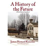 A History of the Future A World Made By Hand Novel by Kunstler, James Howard, 9780802122520