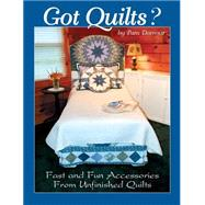 Got Quilts?: Fast and Fun Accessories from Unfinished Quilts by Damour, Pam, 9780984842520