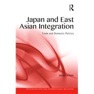 Japan and East Asian Integration: Trade and Domestic Politics by Kim; Jemma, 9781138282520