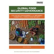 Global Food Security Governance: Civil society engagement in the reformed Committee on World Food Security by Duncan; Jessica, 9781138802520
