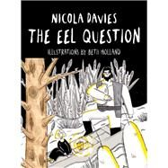 The Eel Question by Davies, Nicola; Holland, Beth, 9781910862520