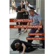 Competitive Authoritarianism: Hybrid Regimes After the Cold War by Steven Levitsky , Lucan A. Way, 9780521882521