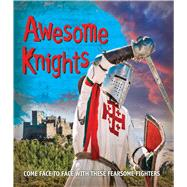 Awesome Knights Come face to face with these fearsome fighters by Unknown, 9780753472521