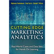 Cutting Edge Marketing Analytics Real World Cases and Data Sets for Hands On Learning by Venkatesan, Rajkumar; Farris, Paul; Wilcox, Ronald T., 9780133552522