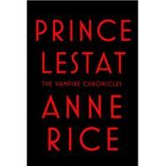 Prince Lestat by Rice, Anne, 9780307962522
