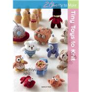 Tiny Toys to Knit by Ishii, Sachiyo, 9781782212522