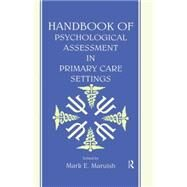 Handbook of Psychological Assessment in Primary Care Settings by Maruish,Mark E., 9781138012523