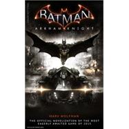Batman Arkham Knight: The Official Novelization by WOLFMAN, MARV, 9781783292523