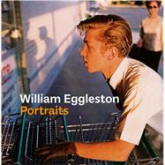 William Eggleston Portraits by Prodger, Phillip, 9780300222524